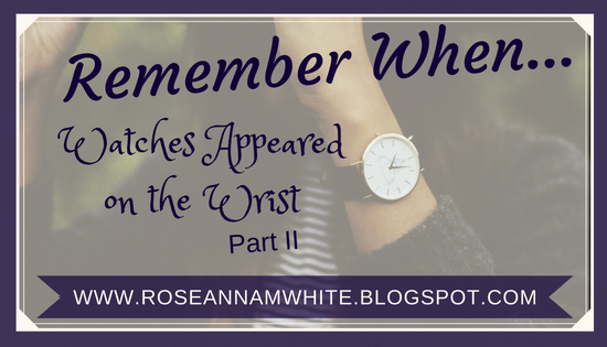 Remember When . . . Watches Appeared on the Wrist – Part II