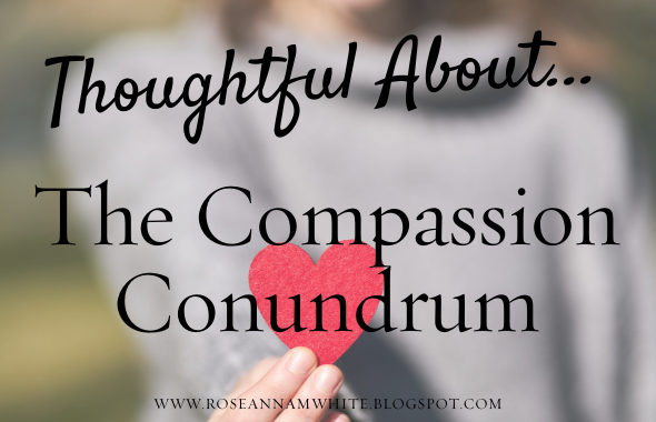 Thoughtful About…The Compassion Conundrum